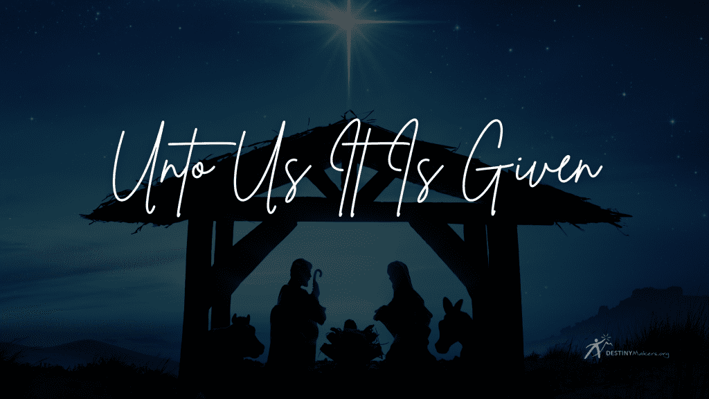 unto us it is given