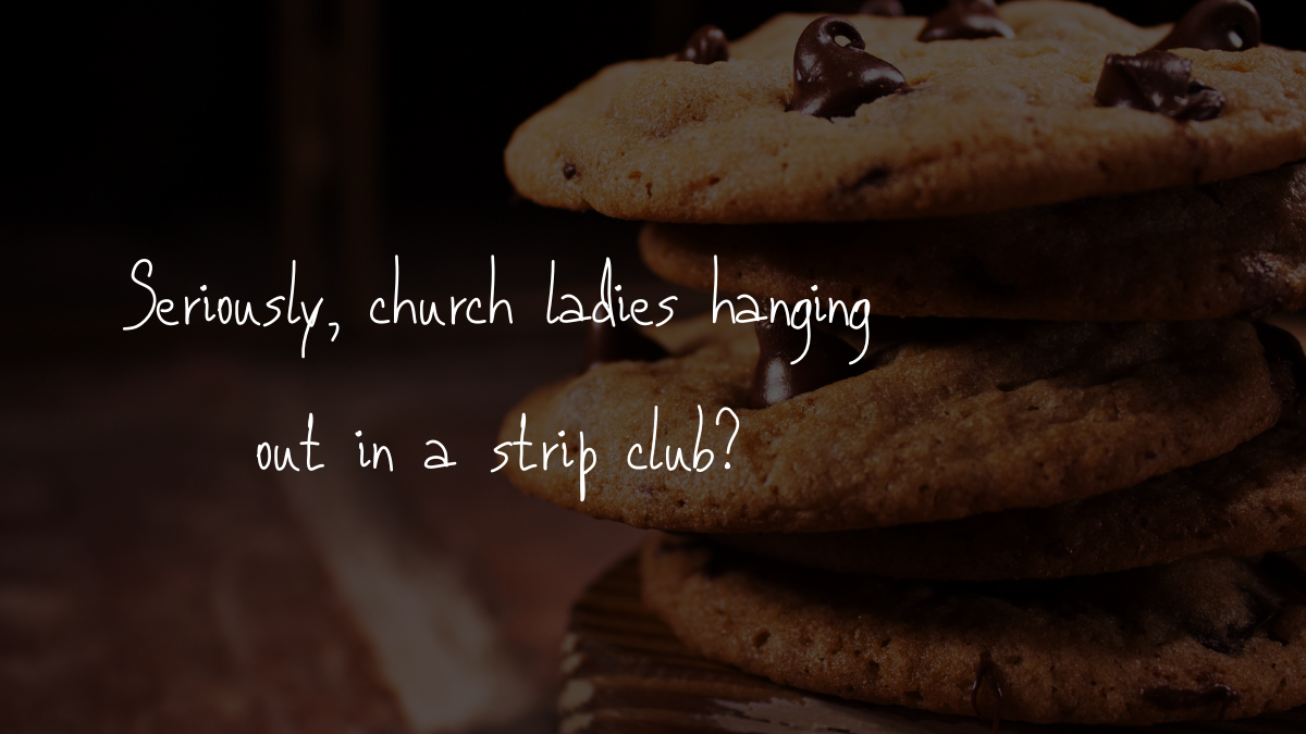 Seriously, church ladies hanging out in a strip club