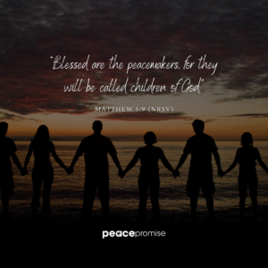 """""""Blessed are the peacemakers, for they will be called children of God."""""""